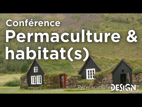Permaculture et habitats - Conférence PermacultureDesign