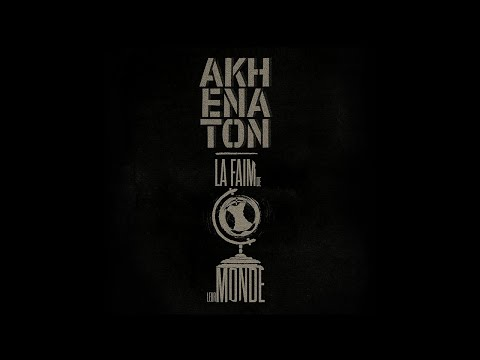 LA FAIM DE LEUR MONDE - AKHENATON (Video Music)